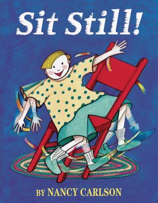 Sit Still By Carlson, Nancy L./ Carlson, Nancy L. (ILT)